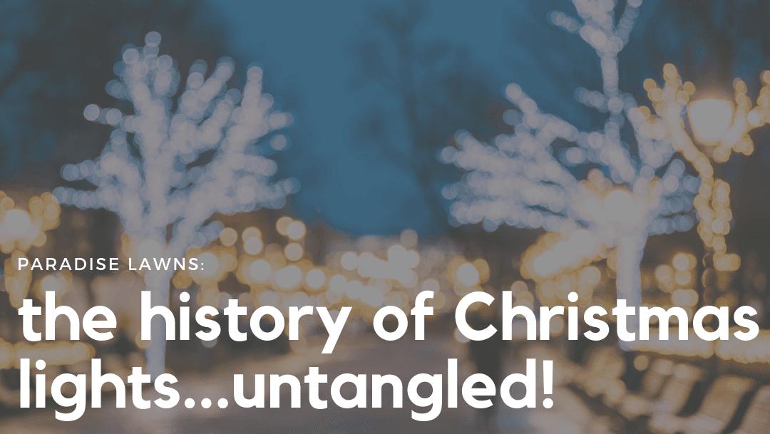 The History of Christmas Lights…untangled!
