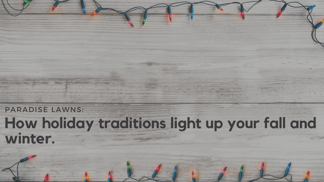How holiday traditions light up your fall and winter