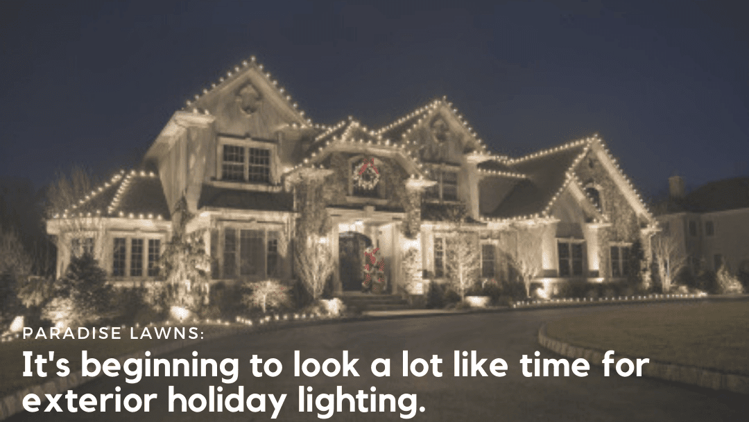 It's beginning to look a lot like time for exterior holiday lighting.