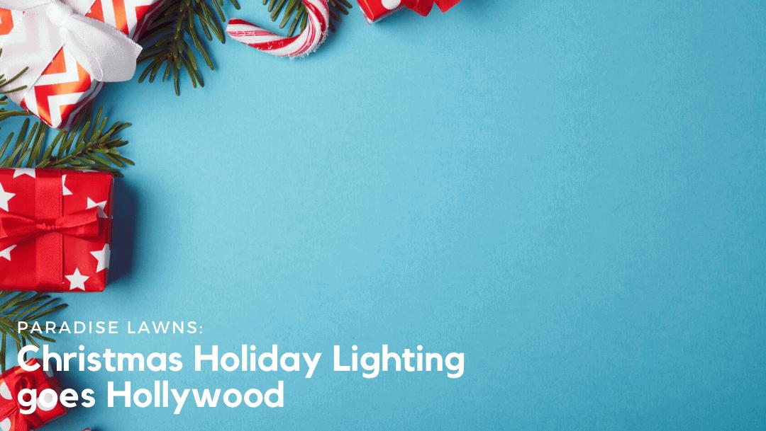 Christmas Holiday Lighting goes Hollywood